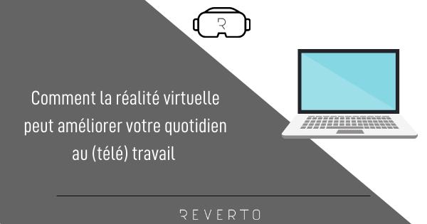 Comment la réalité virtuelle peut améliorer votre quotidien au (télé)travail ?