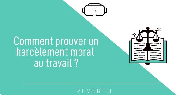 Comment prouver un harcèlement moral au travail ?