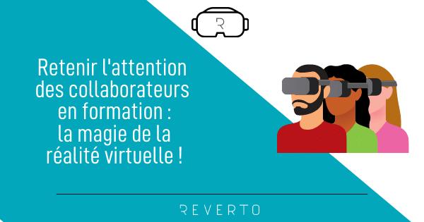 Retenir l'attention des collaborateurs en formation, la magie de la réalité virtuelle