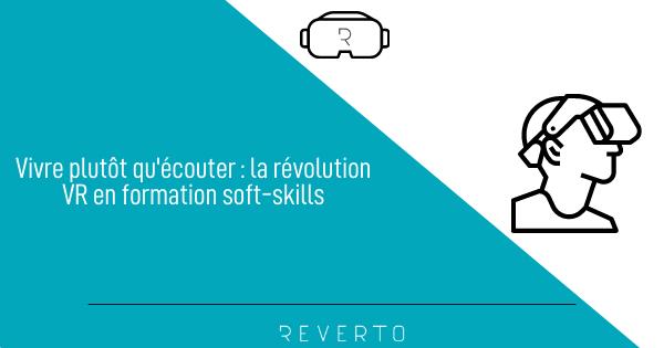 Vivre plutôt qu'écouter : la révolution VR en formation soft-skills