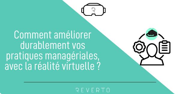 Comment améliorer durablement vos pratiques managériales, avec la réalité virtuelle ?