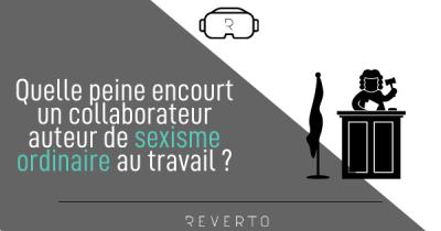 Quelle peine encourt un collaborateur auteur de sexisme ordinaire au travail ?