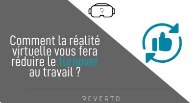 Comment la réalité virtuelle vous fera réduire le turnover au travail ?
